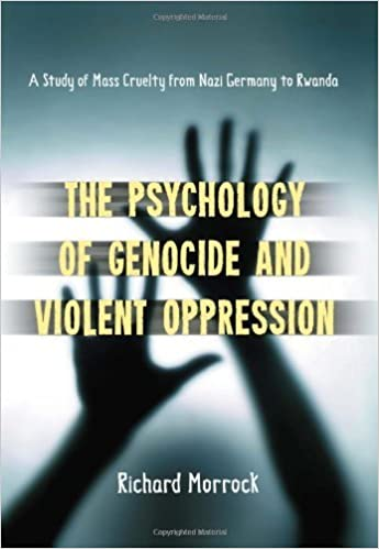A Study of Mass Cruelty from Nazi Germany to Rwanda The Psychology of Genocide and Violent Oppression