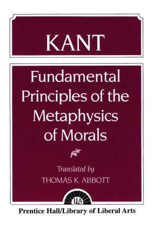 Kant: Fundamental Principles of the Metaphysics of Morals