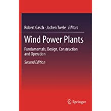 Wind Power Plants: Fundamentals, Design, Construction and Operation