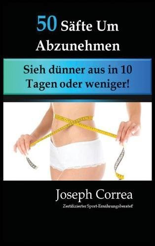 50 Säfte Um Abzunehmen: Sieh dünner aus in 10 Tagen oder weniger! (German Edition) pdf epub