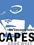Capes: Six Uncanny Tales