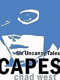 Capes: Six Uncanny Tales