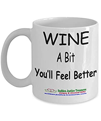 Wine A Bit You'll Feel Better White Mug Unique Birthday, Special Or Funny Occasion Gift. Best 11 Oz Ceramic Novelty Cup for Coffee, Tea, Hot Chocolate Or Toddy