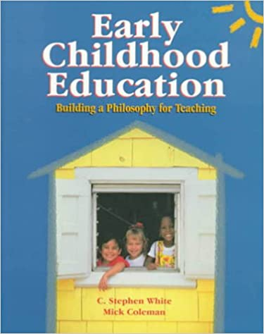 Early Childhood Education Building A Philosophy For Teaching C