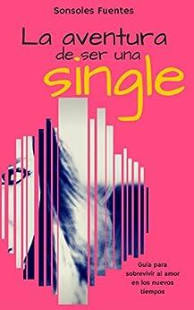La aventura de ser una single: Guía para sobrevivir al amor en los nuevos tiempos (Spanish Edition) by [Fuentes, Sonsoles]