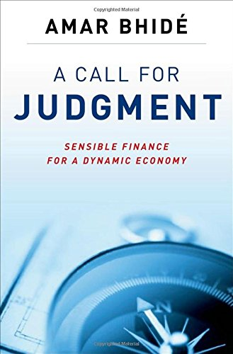 A Call for Judgment: Sensible Finance for a Dynamic Economy (The Origin And Evolution Of New Businesses)