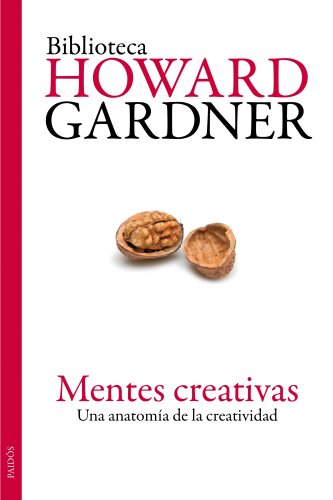 Mentes creativas: Una anatomía de la creatividad (Biblioteca Howard Gardner)