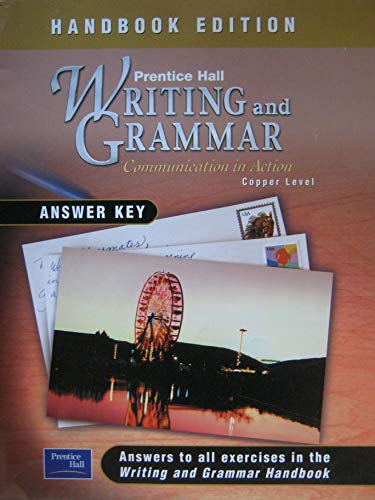 Writing and Grammar: Communication in Action Copper Level Handbook Edition Answer Key (Prentice Hall Writing And Grammar Answer Key)