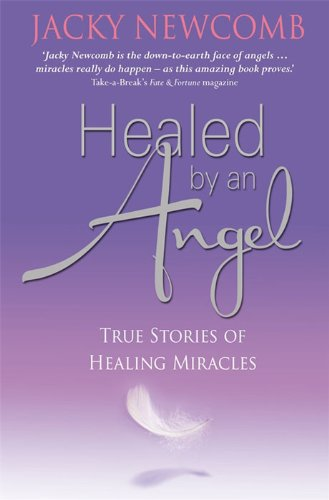 Healed by an angel true stories of healing miracles kindle healed by an angel true stories of healing miracles by newcomb jacky fandeluxe Epub