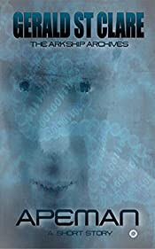 ApeMan: THE ARKSHIP ARCHIVES (Silversphere Science Fiction, Sci Fi Short Stories Book 1)