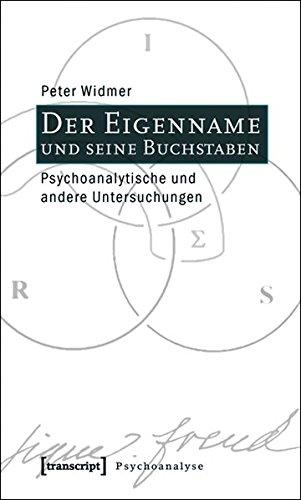 Der Eigenname und seine Buchstaben: Psychoanalytische und andere Untersuchungen (Psychoanalyse)