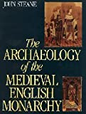 The Archaeology of the Medieval English Monarchy, John Steane, 0713472464