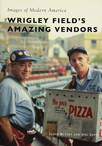 Wrigley Field Diamond - Wrigley Field's Amazing Vendors (Images of Modern America)