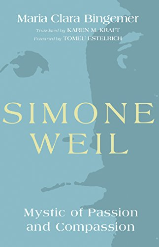 Simone Weil: Mystic of Passion and Compassion (Karen Simone)