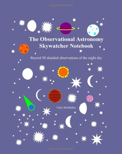 Read Online The Observational Astronomy Skywatcher Notebook: Record 50 Detailed Observations Of The Night Sky ebook
