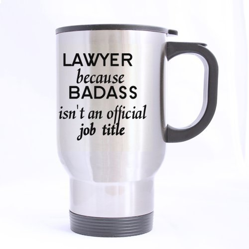 Birthday Gifts Lawyers Humor Quotes LAWYER Because BADASS Isnt An Official Job Tea Coffee Wine Cup 100 Stainless Steel 14 Ounce Travel Mug