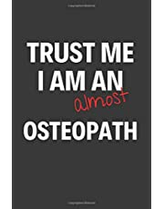 Trust Me I Am Almost An Osteopath: Inspirational Motivational Funny Gag Notebook Journal Composition Positive Energy 120 Lined Pages For Future Osteopaths