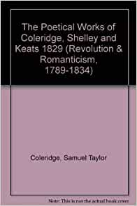 coleridge shelley keats comparison Shelley coleridge arnold  • shelley was one of the major english romantic poets and is  could be used as a basis of comparison to determine the merit.