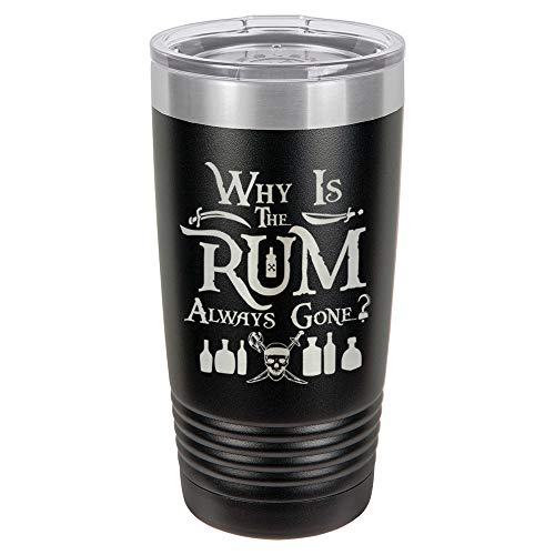 WHY IS THE RUM ALWAYS GONE Black 20 oz Drink Tumbler With Straw | Engraved Stainless Steel Travel Mug | Funny Quote Gift Idea | OnlyGifts.com