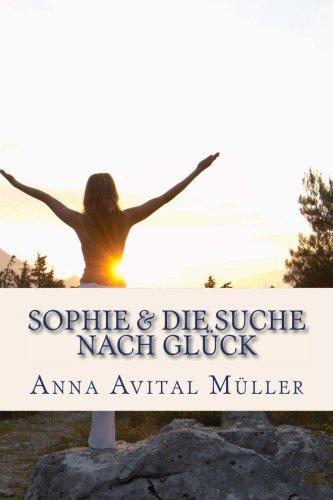 Sophie & die Suche nach Glueck (German Edition) by CreateSpace Independent Publishing Platform