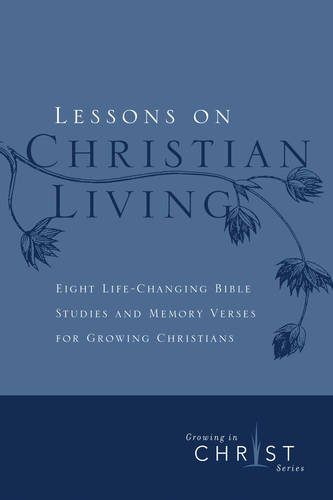 (Lessons on Christian Living: Eight Life-Changing Bible Studies and Memory Verses for Growing Christians (Growing in Christ))