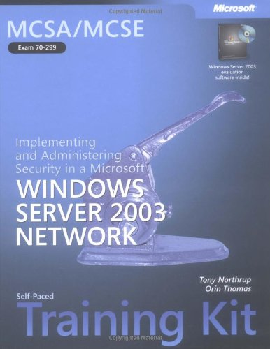 MCSA/MCSE Self-Paced Training Kit (Exam 70-299): Implementing and Administering Security in a Microsoft® Windows Server