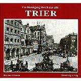 Ein Rundgang durch das alte Trier: Historische Fotografien