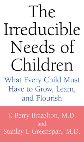 Free The Irreducible Needs of Children: What Every Child Must Have to Grow, Learn, and Flourish