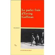 PARLER FRAIS D'ERVING GOFFMAN (LE) : ACTES DU COLLOQUE, CERESY-LA-SALLE, 17 - 24 JUIN 1987