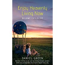 Enjoy Heavenly Living Now: Become Childlike (English Edition)