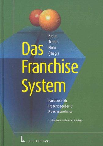 Das Franchise-System: Handbuch für Franchisegeber & Franchisenehmer