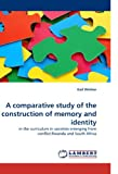 img - for A comparative study of the construction of memory and identity: in the curriculum in societies emerging from conflict:Rwanda and South Africa book / textbook / text book