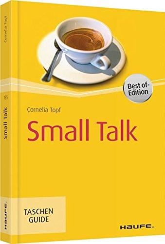 Small Talk (Haufe TaschenGuide) Taschenbuch – 22. April 2015 Cornelia Topf Haufe Lexware 3648072455 Briefe