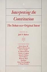 Interpreting The Constitution: The Debate Over Original Intent
