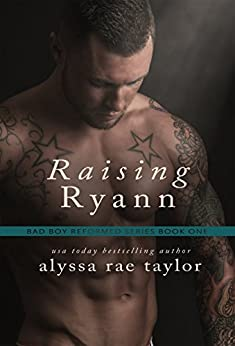 Raising Ryann (Bad Boy Reformed 1) by [Taylor, Alyssa Rae]