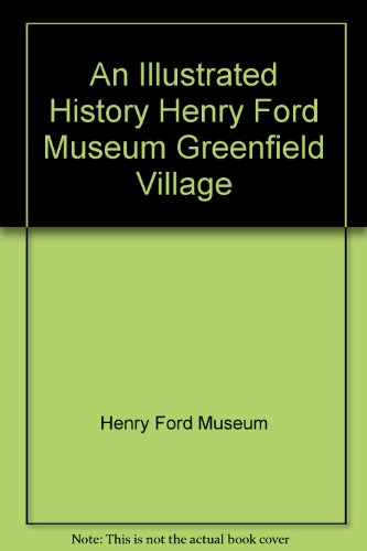 Greenfield Village (An Illustrated History Henry Ford Museum Greenfield Village)