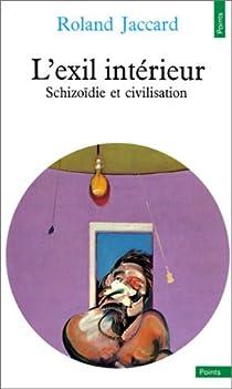 L Exil Interieur Schizoidie Et Civilisation Babelio