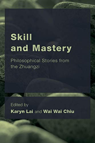 - Skill and Mastery: Philosophical Stories from the Zhuangzi (CEACOP East Asian Comparative Ethics, Politics and Philosophy of Law)