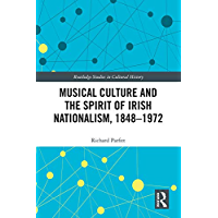 Musical Culture and the Spirit of Irish Nationalism, 1848–1972 (Routledge Studies in Cultural History Book 77) book cover