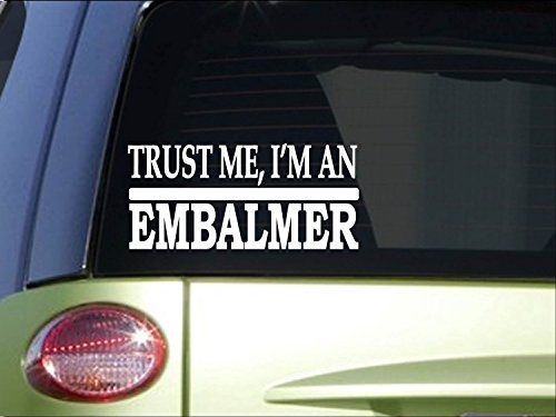 Trust me Embalmer *H525* 8 inch Sticker decal funeral casket fluid hearse