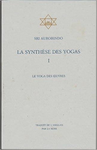 En ligne téléchargement gratuit La Synthese des Yogas I - Le Yoga des oeuvres pdf ebook