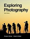 Exploring Photography, Richard J. Walker and Robert E. Walker, 1605254762