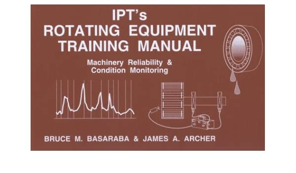 ipt s rotating equipment training manual machinery reliability rh amazon com ipt's electrical handbook & training manual Electrical Manuals SV 185
