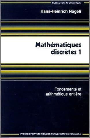 Téléchargement gratuit d'ebook pour pc Mathématiques discrètes; tome 1 : Fondements et arythmétique entière 2880743567 PDF ePub
