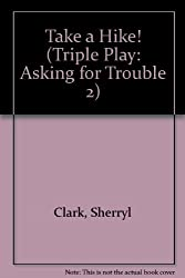 Take a Hike! (Triple Play: Asking for Trouble 2)