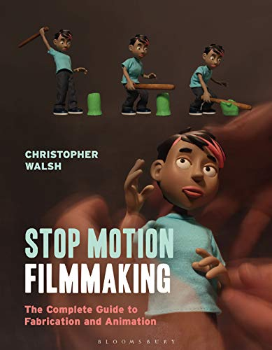 Stop Motion Filmmaking: The Complete Guide to Fabrication and Animation (Required Reading Range) por Christopher Walsh