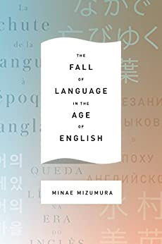 The Fall of Language in the Age of English by [Mizumura, Minae]