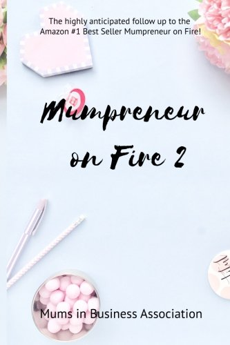 Mumpreneur on Fire 2: 20 Amazing Women Share Their Inspirational Stories of Struggle and Success! (Volume 2)