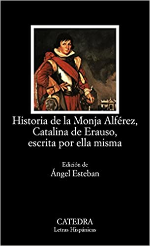 Historia De La Monja Alferez, Catalina De Erauso, Escrita Por Ella Misma (COLECCION LETRAS HISPANICAS) (Letras Hispanicas / Hispanic Writings) (Spanish Edition) Download.zip
