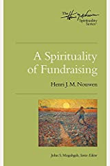 A Spirituality of Fundraising (Henri Nouwen Spirituality) Paperback